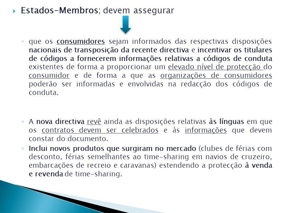 Estados-Membros; devem assegurar que os consumidores sejam informados das respectivas disposições nacionais de transposição da recente directiva e incentivar os titulares de códigos a fornecerem informações relativas a códigos de conduta existentes de forma a proporcionar um elevado nível de protecção do consumidor e de forma a que as organizações de consumidores poderão ser informadas e envolvidas na redacção dos códigos de conduta.
