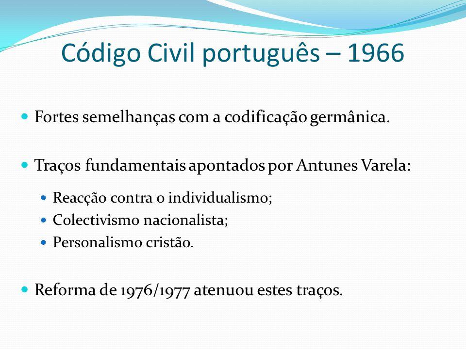 Código Civil português – 1966 Fortes semelhanças com a codificação germânica. Traços fundamentais apontados por Antunes Varela: Reacção contra o indiv