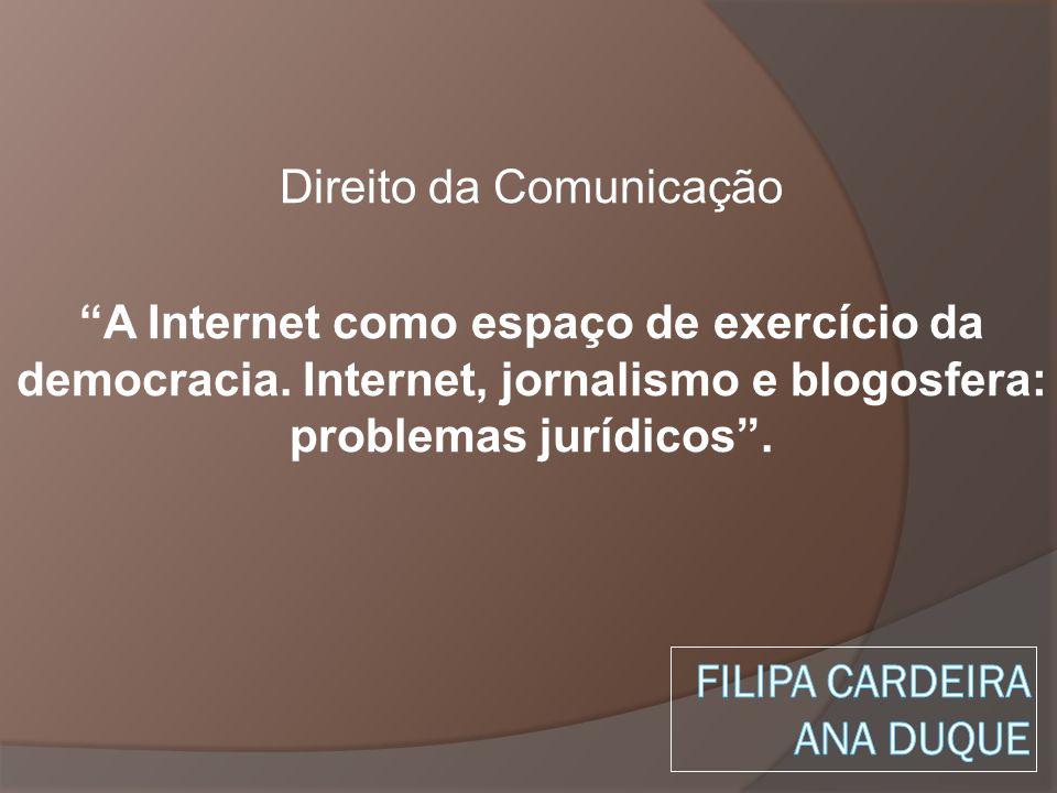 Direito da Comunicação A Internet como espaço de exercício da democracia. Internet, jornalismo e blogosfera: problemas jurídicos.