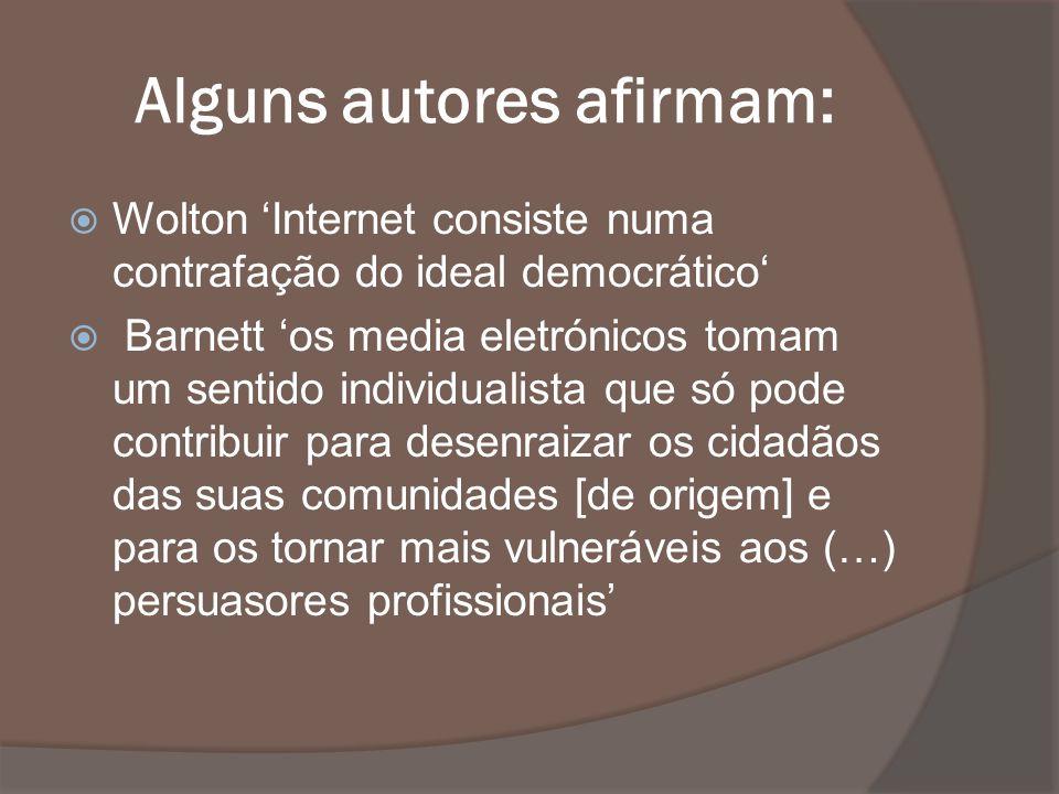 Alguns autores afirmam: Wolton Internet consiste numa contrafação do ideal democrático Barnett os media eletrónicos tomam um sentido individualista qu