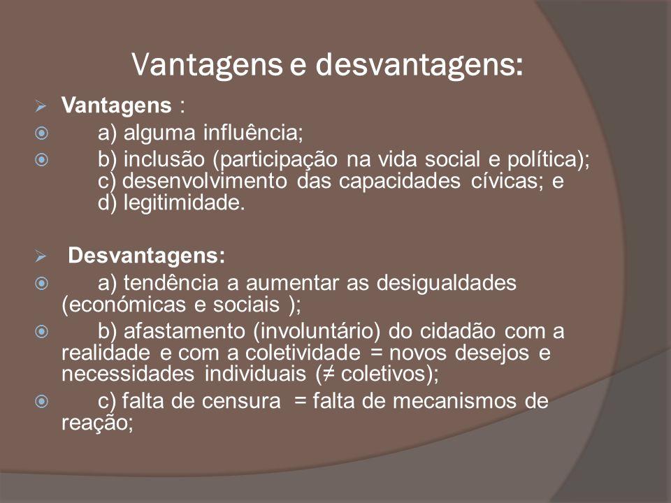 Vantagens e desvantagens: Vantagens : a) alguma influência; b) inclusão (participação na vida social e política); c) desenvolvimento das capacidades c