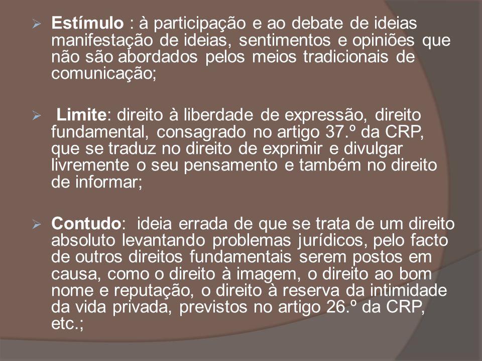 Estímulo : à participação e ao debate de ideias manifestação de ideias, sentimentos e opiniões que não são abordados pelos meios tradicionais de comun