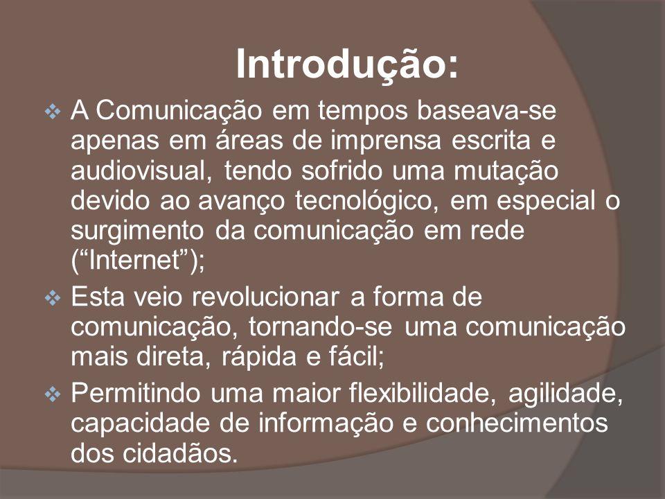 A Comunicação em tempos baseava-se apenas em áreas de imprensa escrita e audiovisual, tendo sofrido uma mutação devido ao avanço tecnológico, em espec