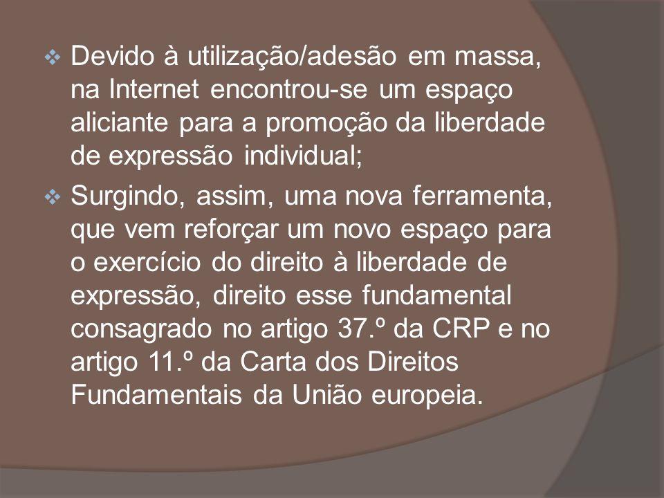 Devido à utilização/adesão em massa, na Internet encontrou-se um espaço aliciante para a promoção da liberdade de expressão individual; Surgindo, assi
