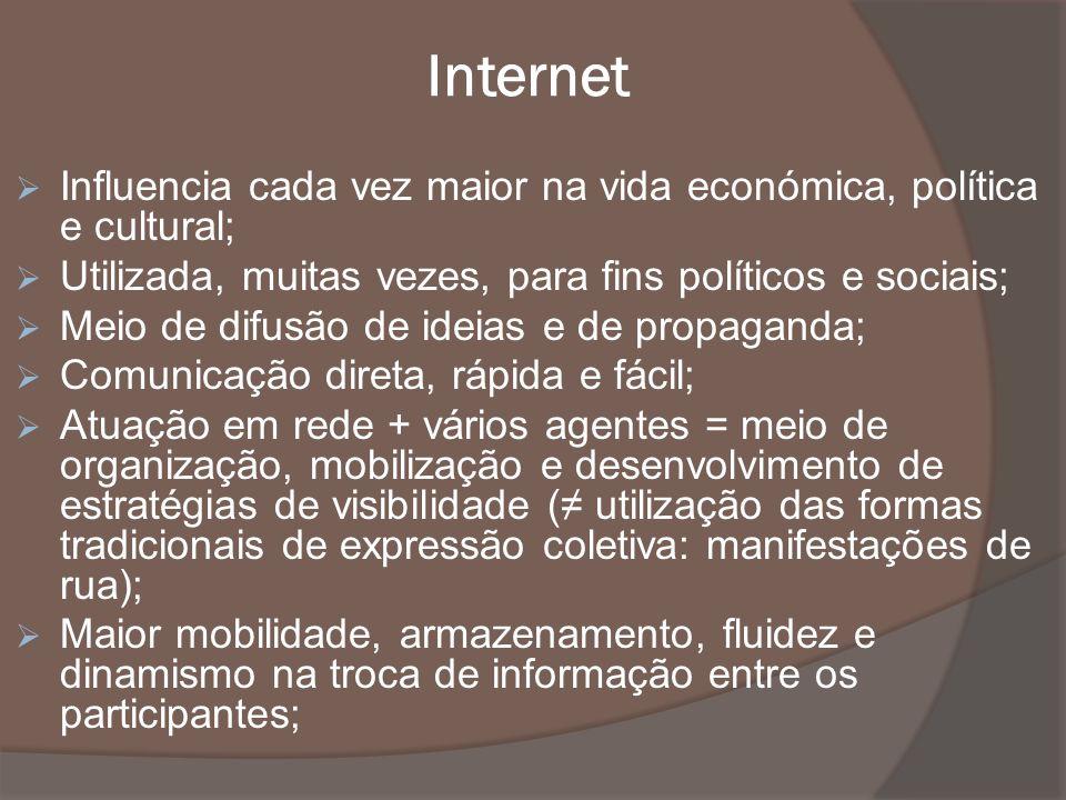 Internet Influencia cada vez maior na vida económica, política e cultural; Utilizada, muitas vezes, para fins políticos e sociais; Meio de difusão de
