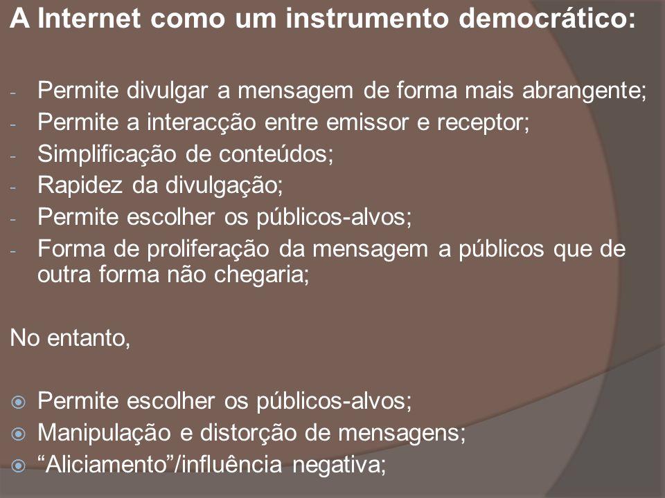 A Internet como um instrumento democrático: - Permite divulgar a mensagem de forma mais abrangente; - Permite a interacção entre emissor e receptor; -