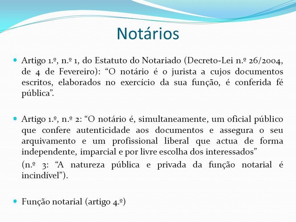 Notários Artigo 1.º, n.º 1, do Estatuto do Notariado (Decreto-Lei n.º 26/2004, de 4 de Fevereiro): O notário é o jurista a cujos documentos escritos,