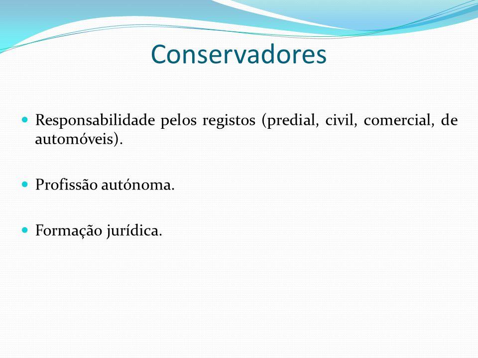 Conservadores Responsabilidade pelos registos (predial, civil, comercial, de automóveis). Profissão autónoma. Formação jurídica.