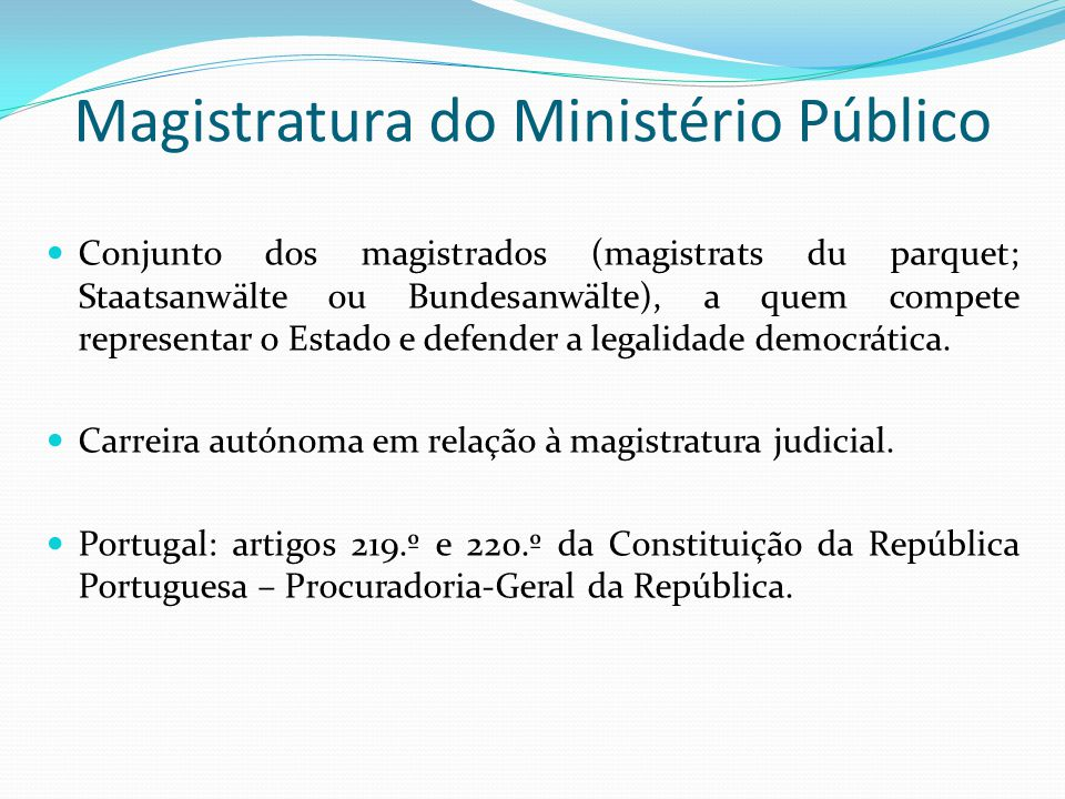 Magistratura do Ministério Público Conjunto dos magistrados (magistrats du parquet; Staatsanwälte ou Bundesanwälte), a quem compete representar o Esta