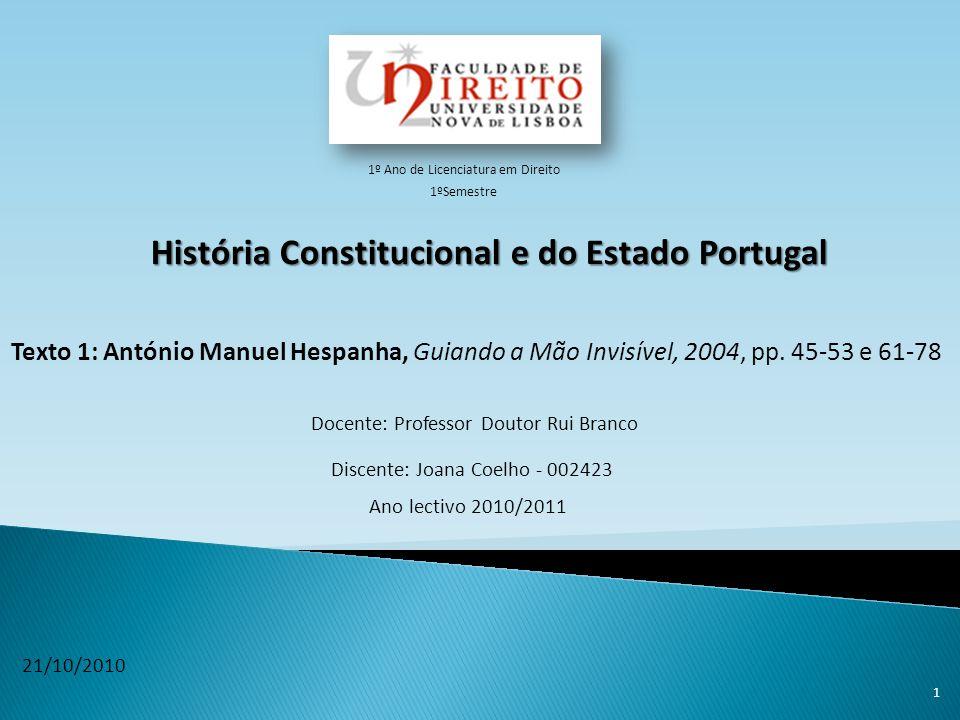 Texto 1: António Manuel Hespanha, Guiando a Mão Invisível, 2004, pp. 45-53 e 61-78 1 1º Ano de Licenciatura em Direito História Constitucional e do Es