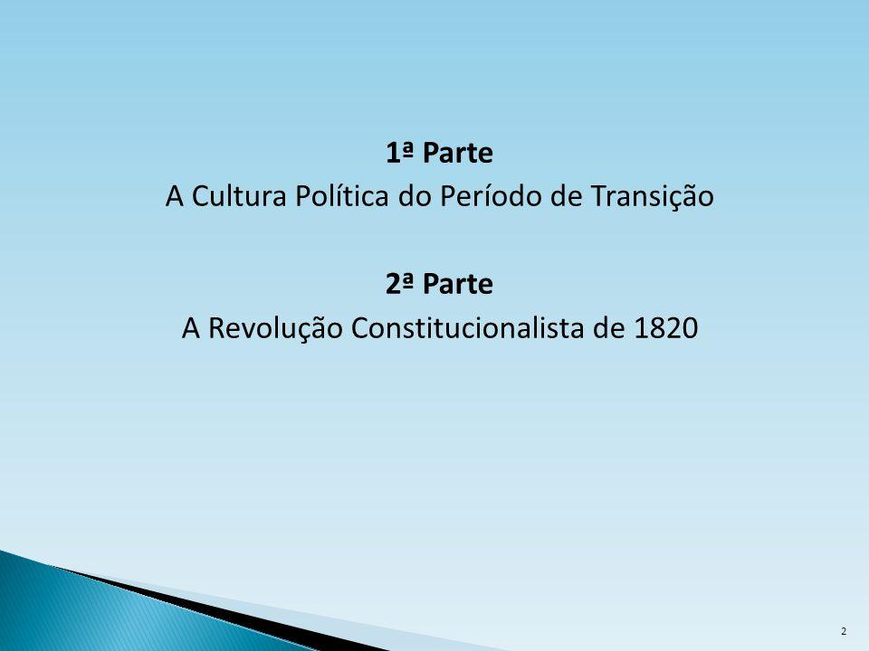 1ª Parte A Cultura Política do Período de Transição 2ª Parte A Revolução Constitucionalista de 1820 2