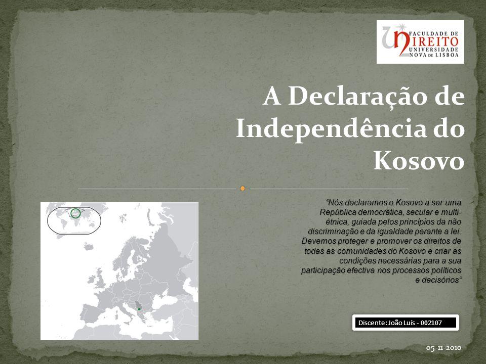 A Declaração de Independência do Kosovo 05-11-2010 Nós declaramos o Kosovo a ser uma República democrática, secular e multi- étnica, guiada pelos prin
