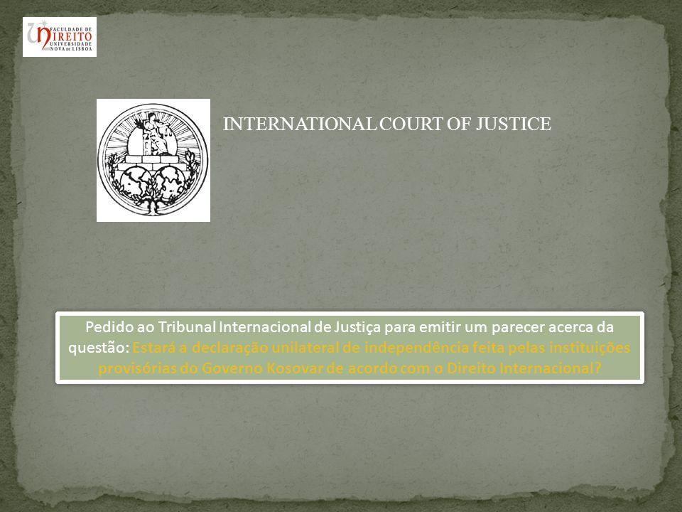 INTERNATIONAL COURT OF JUSTICE Pedido ao Tribunal Internacional de Justiça para emitir um parecer acerca da questão: Estará a declaração unilateral de