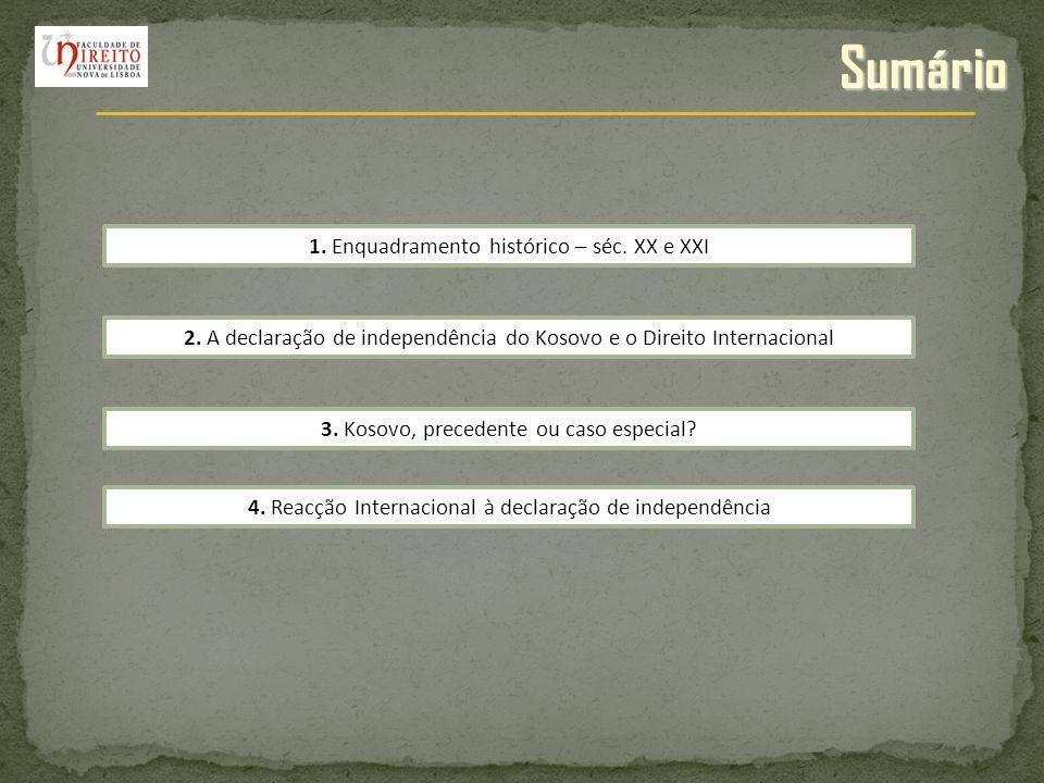 Sumário 1. Enquadramento histórico – séc. XX e XXI 2. A declaração de independência do Kosovo e o Direito Internacional 4. Reacção Internacional à dec
