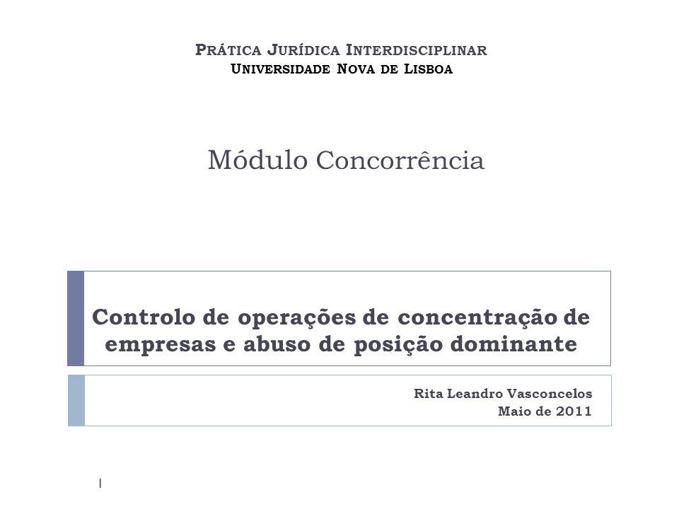 P RÁTICA J URÍDICA I NTERDISCIPLINAR U NIVERSIDADE N OVA DE L ISBOA Módulo Concorrência Controlo de operações de concentração de empresas e abuso de p