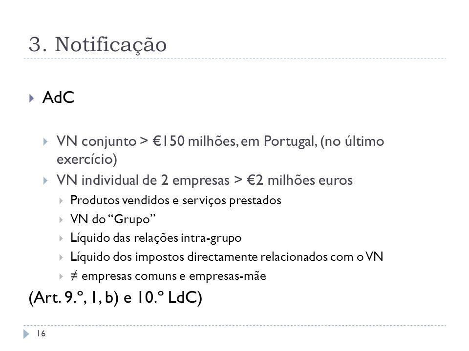 3. Notificação AdC VN conjunto > 150 milhões, em Portugal, (no último exercício) VN individual de 2 empresas > 2 milhões euros Produtos vendidos e ser