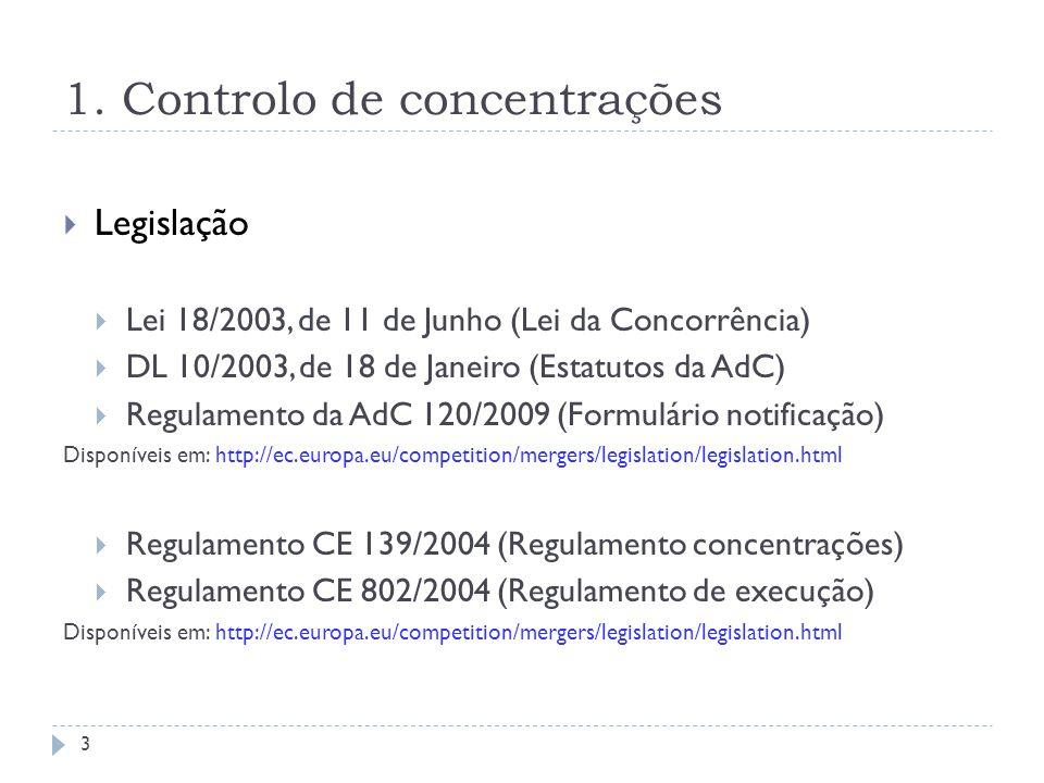 1. Controlo de concentrações Legislação Lei 18/2003, de 11 de Junho (Lei da Concorrência) DL 10/2003, de 18 de Janeiro (Estatutos da AdC) Regulamento