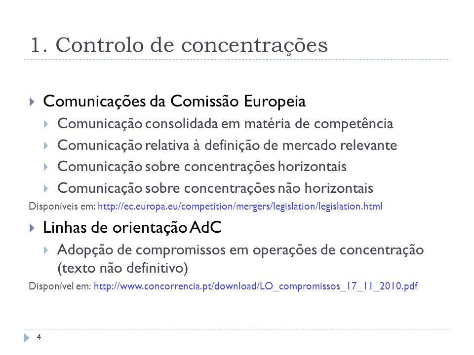 1. Controlo de concentrações Comunicações da Comissão Europeia Comunicação consolidada em matéria de competência Comunicação relativa à definição de m