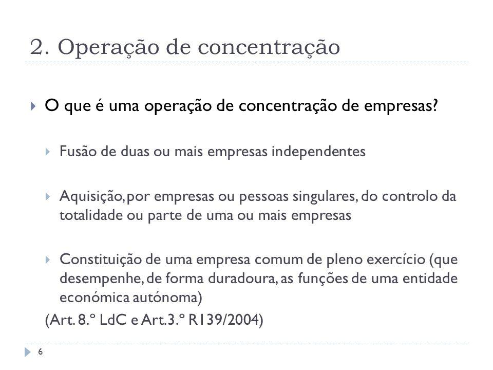 2. Operação de concentração O que é uma operação de concentração de empresas? Fusão de duas ou mais empresas independentes Aquisição, por empresas ou