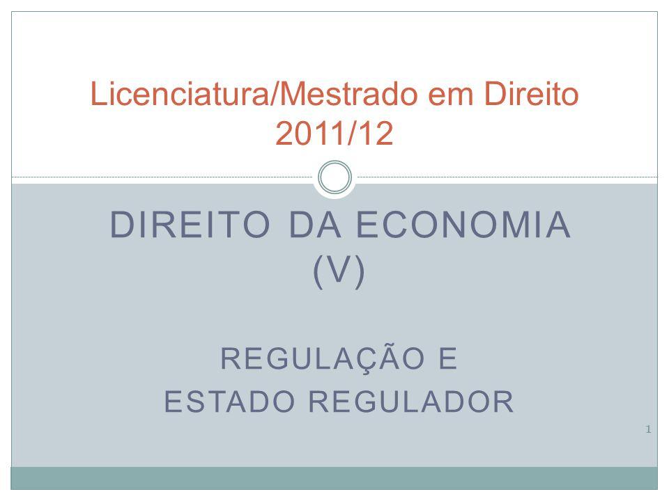 DIREITO DA ECONOMIA (V) REGULAÇÃO E ESTADO REGULADOR 1 Licenciatura/Mestrado em Direito 2011/12