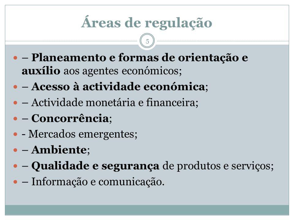 Áreas de regulação 5 – Planeamento e formas de orientação e auxílio aos agentes económicos; – Acesso à actividade económica; – Actividade monetária e