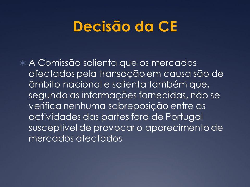 A Comissão salienta que os mercados afectados pela transação em causa são de âmbito nacional e salienta também que, segundo as informações fornecidas, não se verifica nenhuma sobreposição entre as actividades das partes fora de Portugal susceptível de provocar o aparecimento de mercados afectados Decisão da CE