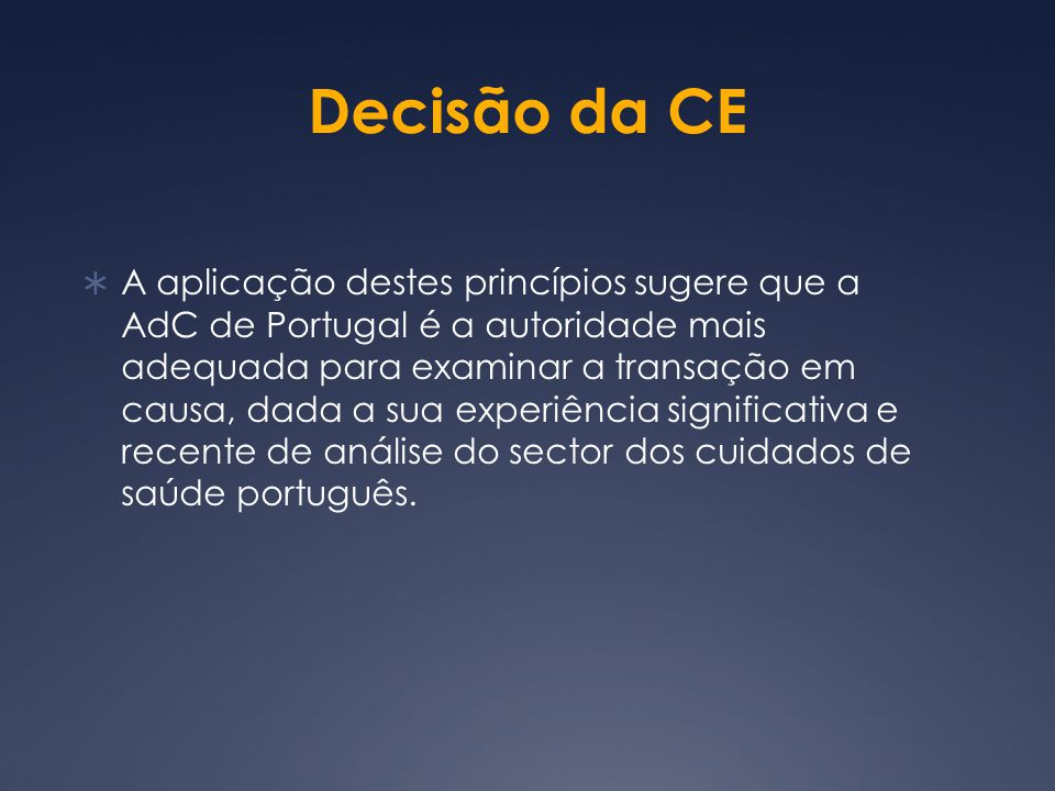 Decisão da CE A aplicação destes princípios sugere que a AdC de Portugal é a autoridade mais adequada para examinar a transação em causa, dada a sua experiência significativa e recente de análise do sector dos cuidados de saúde português.