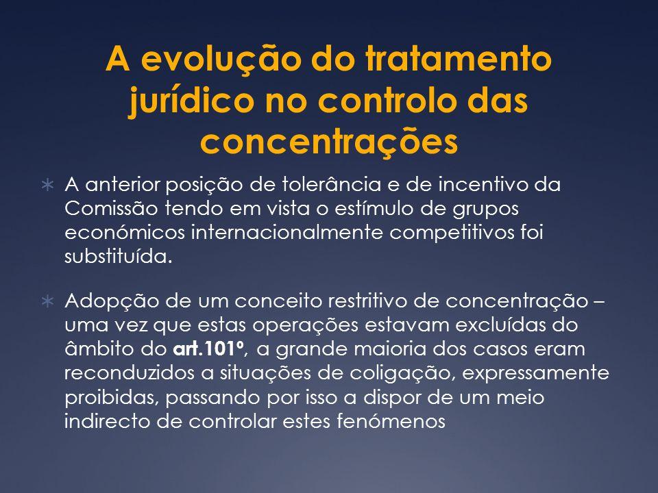 A evolução do tratamento jurídico no controlo das concentrações A anterior posição de tolerância e de incentivo da Comissão tendo em vista o estímulo de grupos económicos internacionalmente competitivos foi substituída.