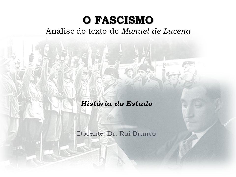 O FASCISMO O FASCISMO Análise do texto de Manuel de Lucena História do Estado Docente: Dr. Rui Branco