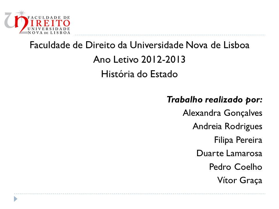 Faculdade de Direito da Universidade Nova de Lisboa Ano Letivo 2012-2013 História do Estado Trabalho realizado por: Alexandra Gonçalves Andreia Rodrig