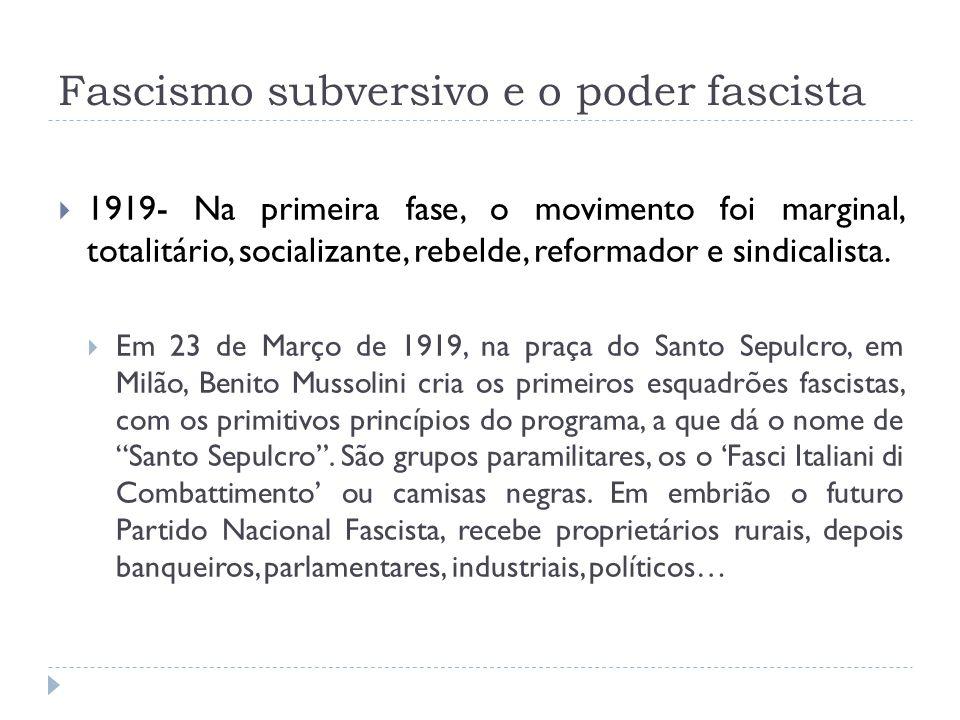 Fascismo subversivo e o poder fascista 1919- Na primeira fase, o movimento foi marginal, totalitário, socializante, rebelde, reformador e sindicalista