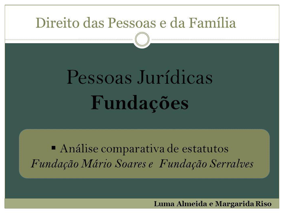 Pessoas Jurídicas Fundações Análise comparativa de estatutos Fundação Mário Soares e Fundação Serralves Luma Almeida e Margarida Riso Direito das Pess