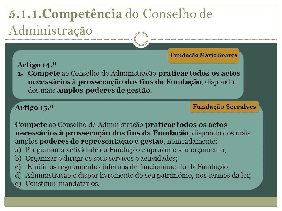 Artigo 14.º 1.Compete ao Conselho de Administração praticar todos os actos necessários à prossecução dos fins da Fundação, dispondo dos mais amplos po