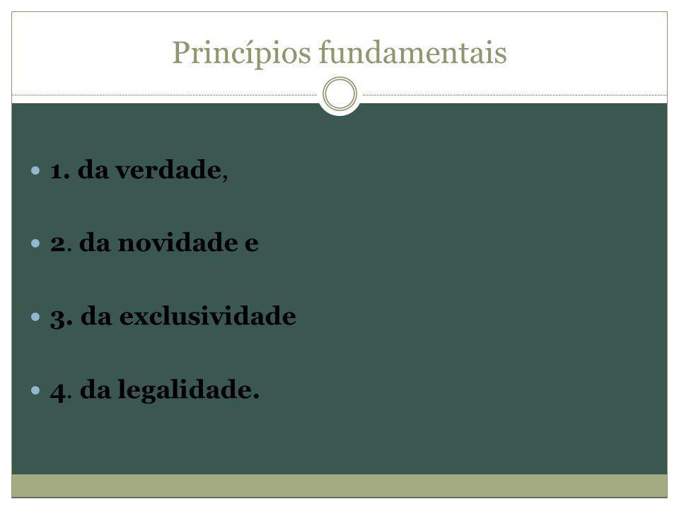Princípios fundamentais 1. da verdade, 2. da novidade e 3. da exclusividade 4. da legalidade.