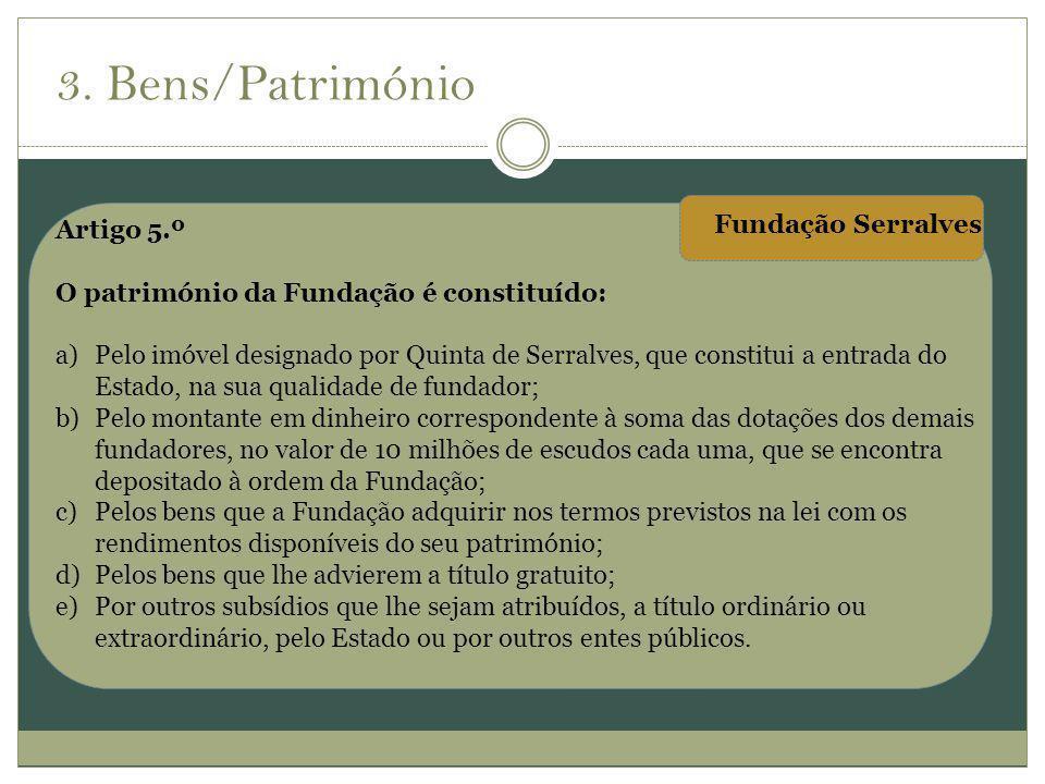 Artigo 5.º O património da Fundação é constituído: a)Pelo imóvel designado por Quinta de Serralves, que constitui a entrada do Estado, na sua qualidad