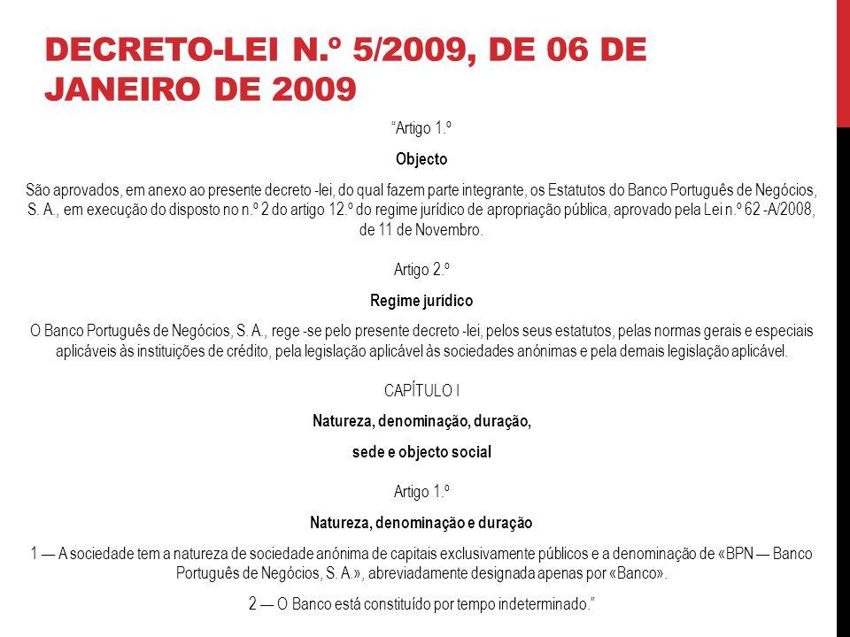 DECRETO-LEI N.º 5/2009, DE 06 DE JANEIRO DE 2009 Artigo 1.º Objecto São aprovados, em anexo ao presente decreto -lei, do qual fazem parte integrante, os Estatutos do Banco Português de Negócios, S.