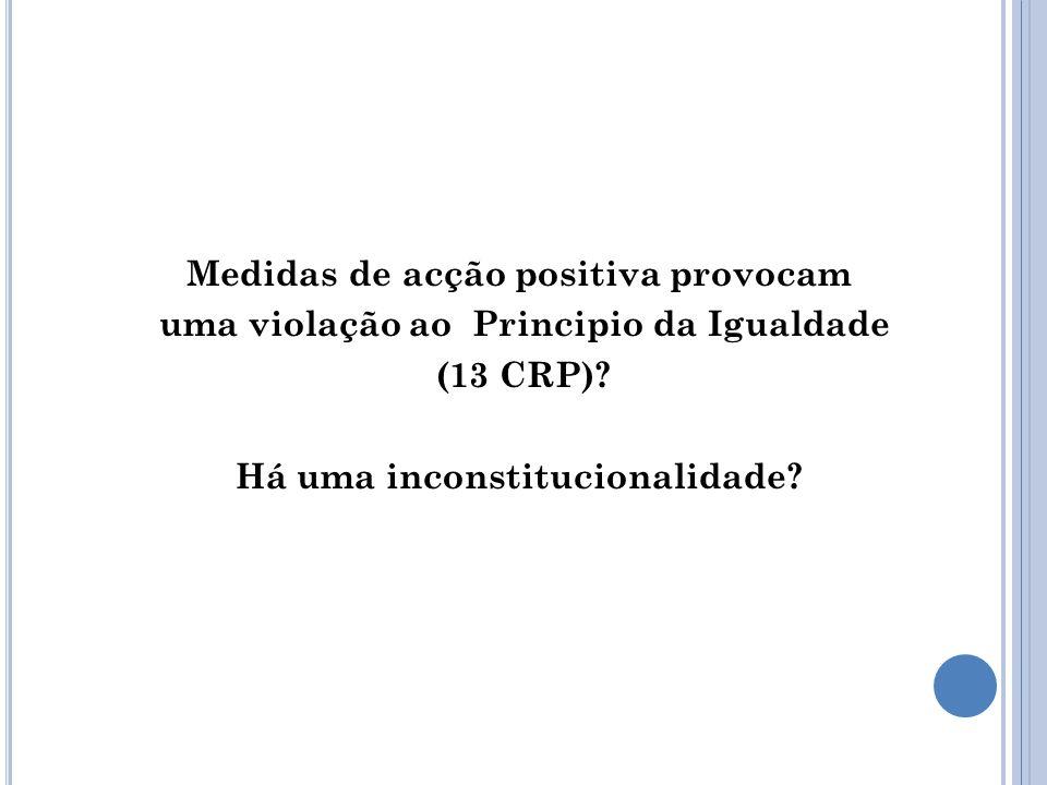 Medidas de acção positiva provocam uma violação ao Principio da Igualdade (13 CRP).