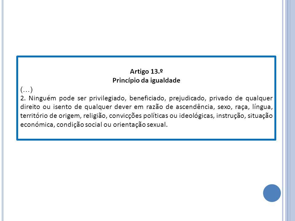 Artigo 13.º Princípio da igualdade (…) 2.