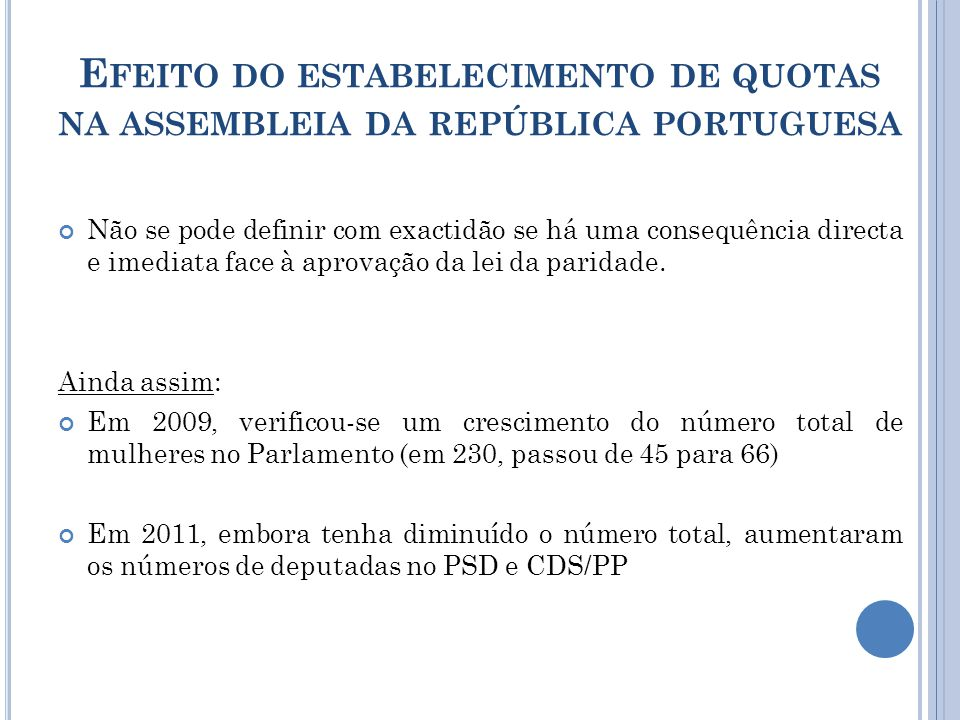 E FEITO DO ESTABELECIMENTO DE QUOTAS NA ASSEMBLEIA DA REPÚBLICA PORTUGUESA Não se pode definir com exactidão se há uma consequência directa e imediata face à aprovação da lei da paridade.
