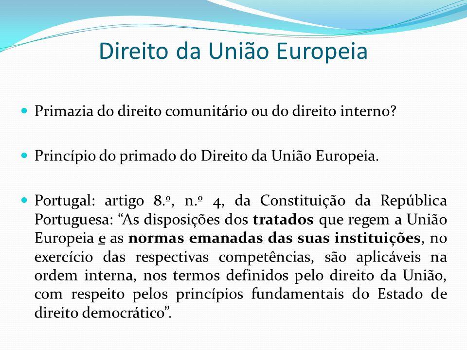 Direito da União Europeia Primazia do direito comunitário ou do direito interno? Princípio do primado do Direito da União Europeia. Portugal: artigo 8