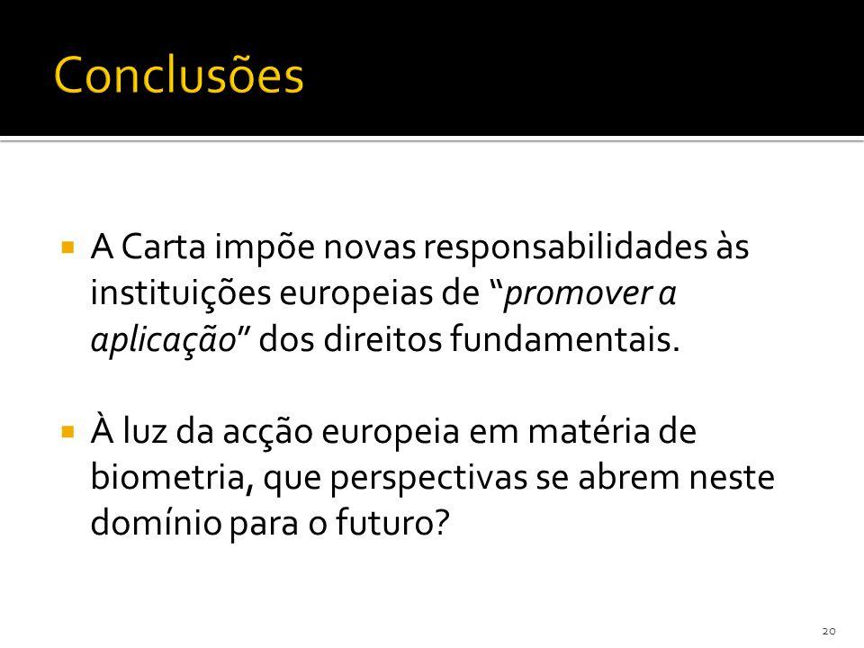 A Carta impõe novas responsabilidades às instituições europeias de promover a aplicação dos direitos fundamentais.