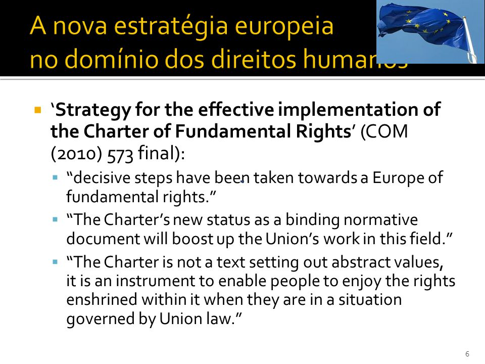 Strategy for the effective implementation of the Charter of Fundamental Rights (COM (2010) 573 final): decisive steps have been taken towards a Europe