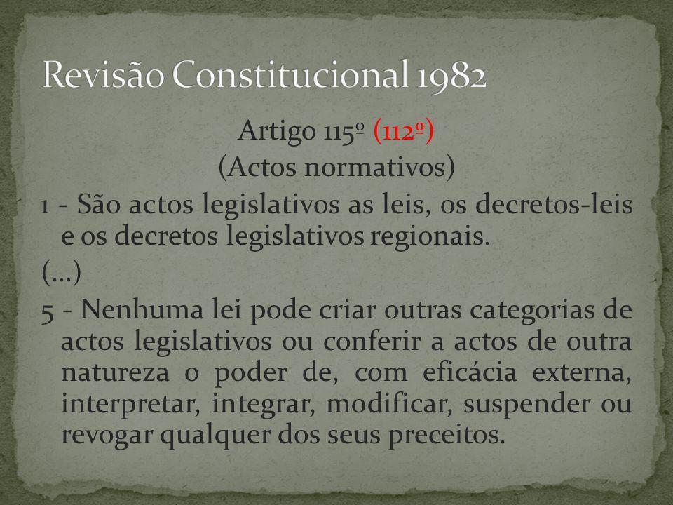 Artigo 115º (112º) (Actos normativos) 1 - São actos legislativos as leis, os decretos-leis e os decretos legislativos regionais.