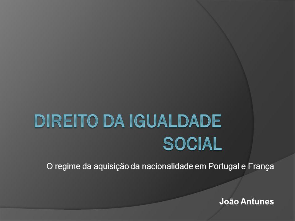 O regime da aquisição da nacionalidade em Portugal e França João Antunes
