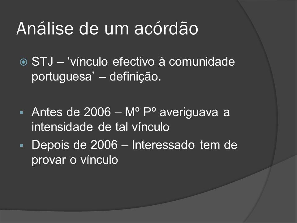 Análise de um acórdão STJ – vínculo efectivo à comunidade portuguesa – definição. Antes de 2006 – Mº Pº averiguava a intensidade de tal vínculo Depois
