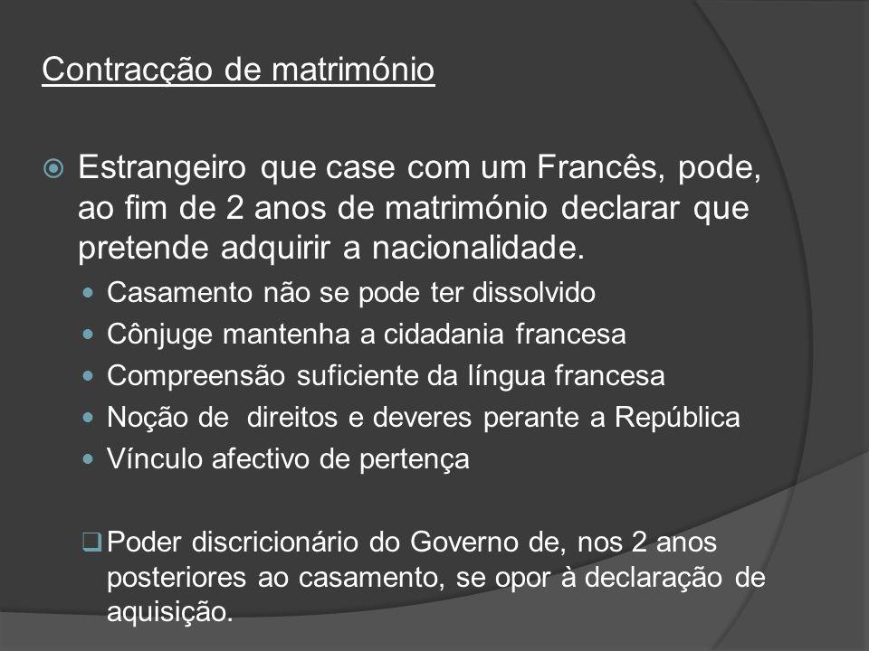 Contracção de matrimónio Estrangeiro que case com um Francês, pode, ao fim de 2 anos de matrimónio declarar que pretende adquirir a nacionalidade. Cas