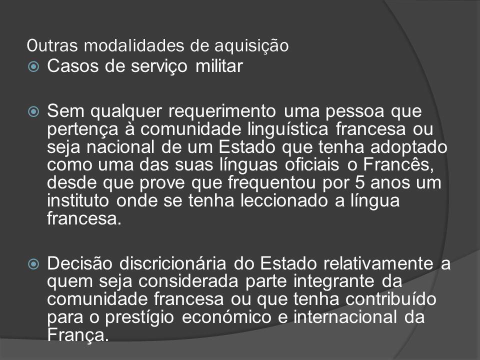 Outras modalidades de aquisição Casos de serviço militar Sem qualquer requerimento uma pessoa que pertença à comunidade linguística francesa ou seja n