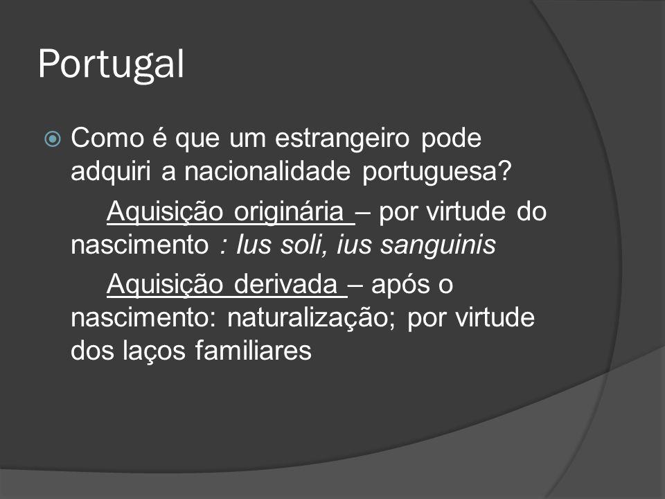 Portugal Como é que um estrangeiro pode adquiri a nacionalidade portuguesa? Aquisição originária – por virtude do nascimento : Ius soli, ius sanguinis