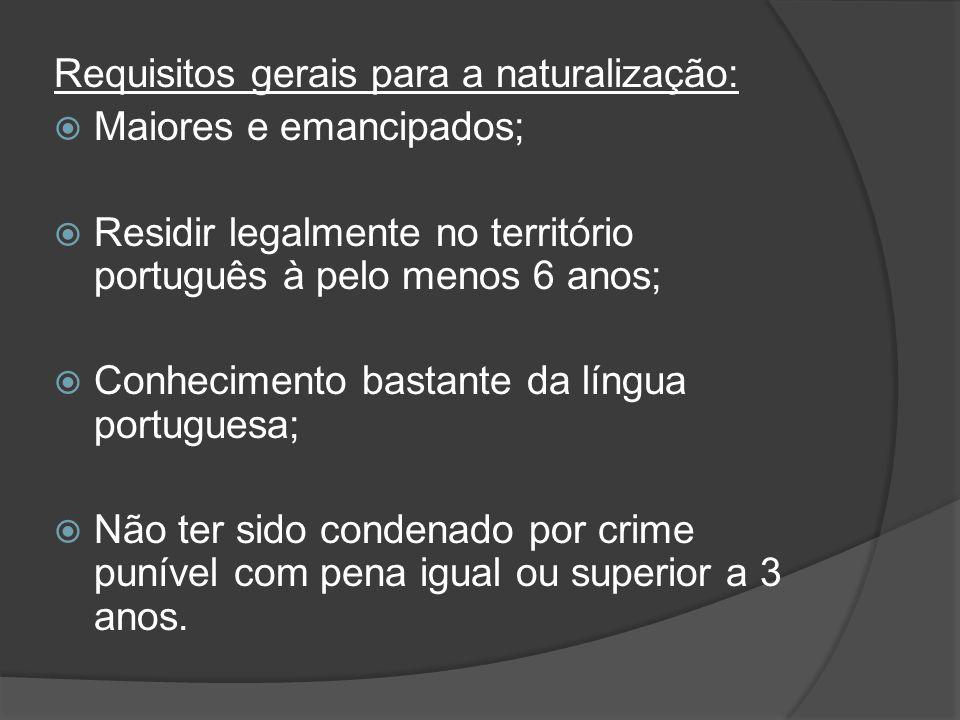 Requisitos gerais para a naturalização: Maiores e emancipados; Residir legalmente no território português à pelo menos 6 anos; Conhecimento bastante d