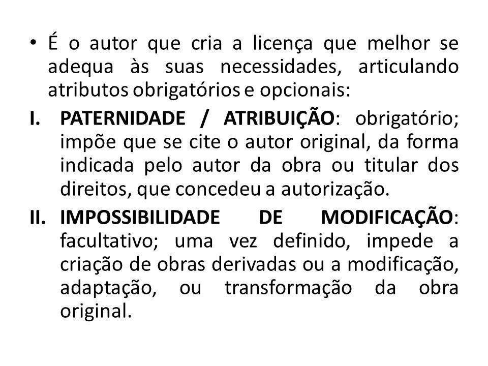 É o autor que cria a licença que melhor se adequa às suas necessidades, articulando atributos obrigatórios e opcionais: I.PATERNIDADE / ATRIBUIÇÃO: ob